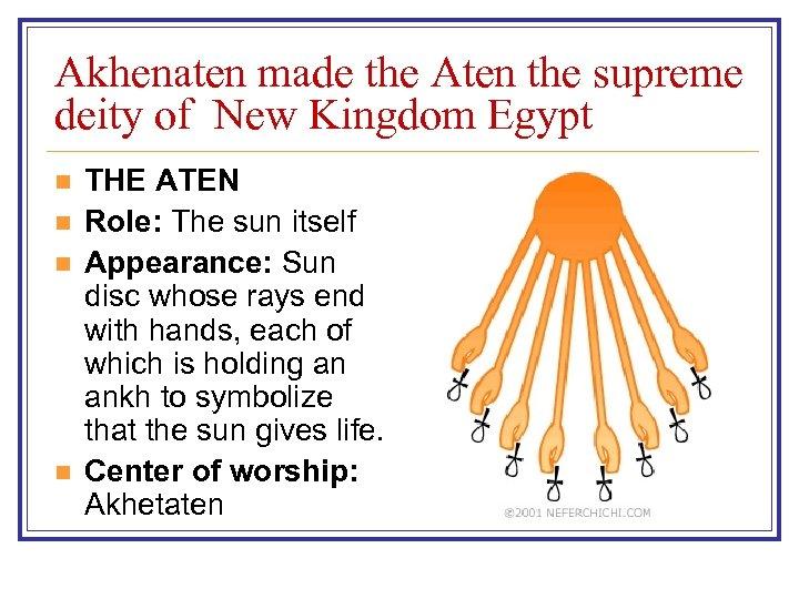 Akhenaten made the Aten the supreme deity of New Kingdom Egypt n n THE