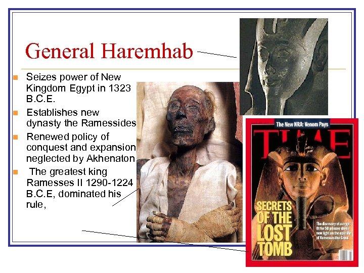 General Haremhab n n Seizes power of New Kingdom Egypt in 1323 B. C.