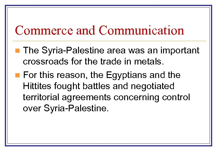 Commerce and Communication The Syria-Palestine area was an important crossroads for the trade in