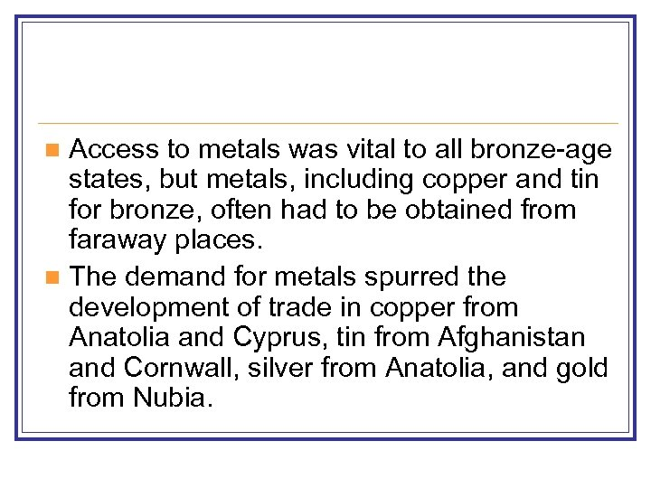 Access to metals was vital to all bronze-age states, but metals, including copper and