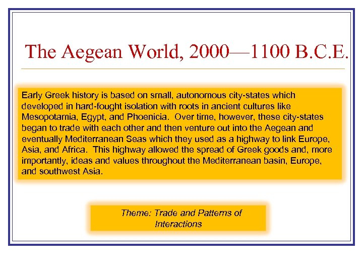 The Aegean World, 2000— 1100 B. C. E. Early Greek history is based on