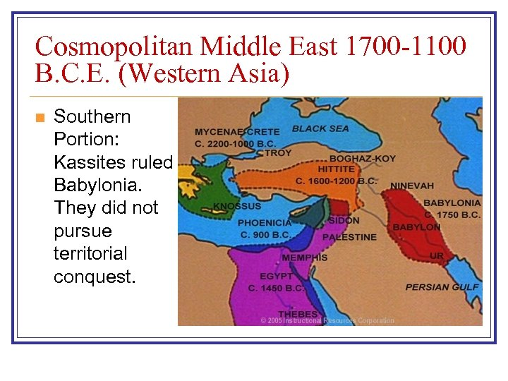 Cosmopolitan Middle East 1700 -1100 B. C. E. (Western Asia) n Southern Portion: Kassites