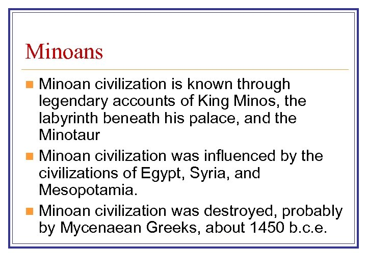 Minoans Minoan civilization is known through legendary accounts of King Minos, the labyrinth beneath