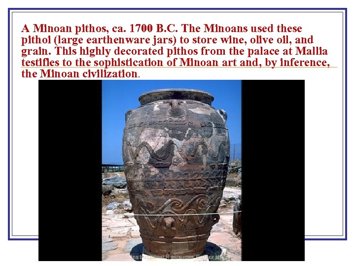 A Minoan pithos, ca. 1700 B. C. The Minoans used these pithoi (large earthenware