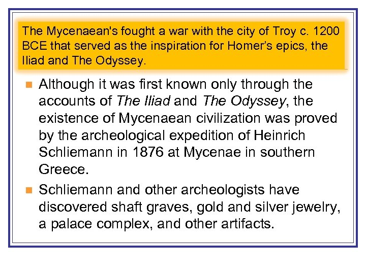 The Mycenaean's fought a war with the city of Troy c. 1200 BCE that