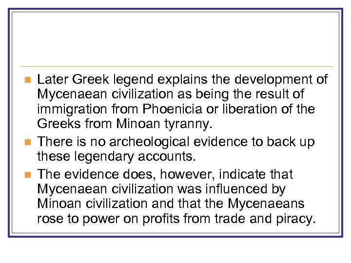 n n n Later Greek legend explains the development of Mycenaean civilization as being