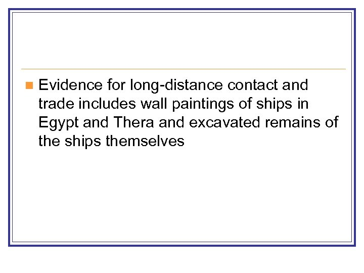 n Evidence for long-distance contact and trade includes wall paintings of ships in Egypt