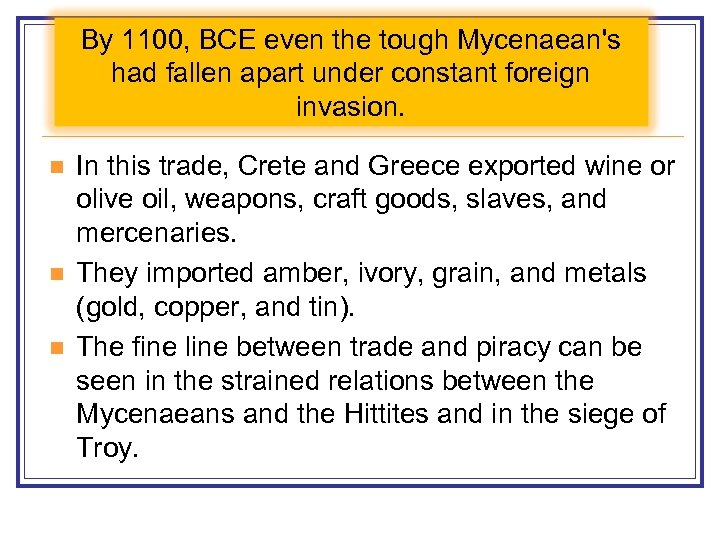 By 1100, BCE even the tough Mycenaean's had fallen apart under constant foreign invasion.