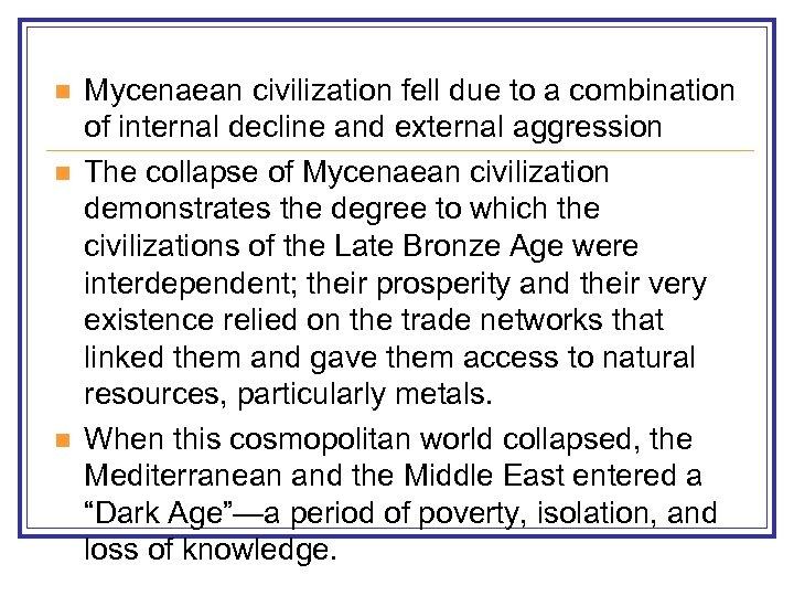 n n n Mycenaean civilization fell due to a combination of internal decline and