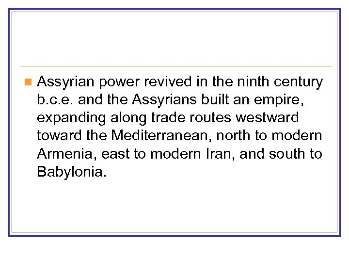 n Assyrian power revived in the ninth century b. c. e. and the Assyrians