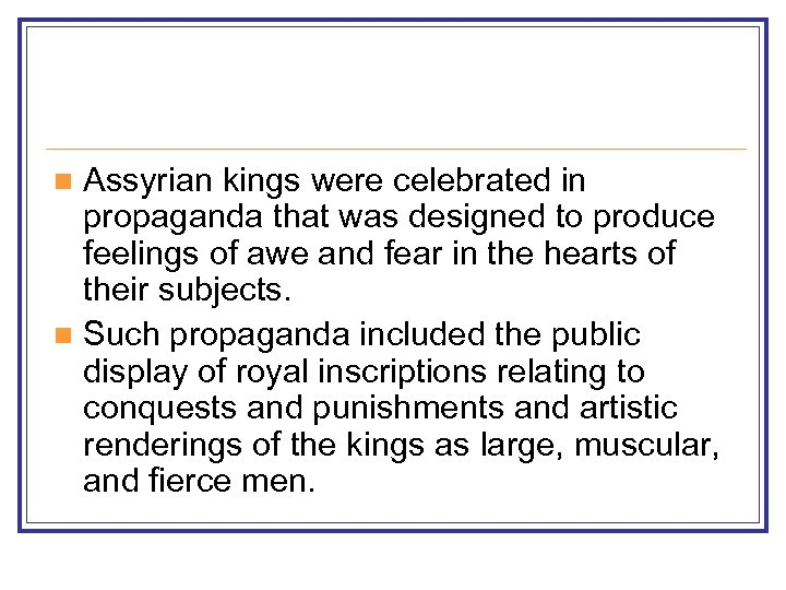 Assyrian kings were celebrated in propaganda that was designed to produce feelings of awe