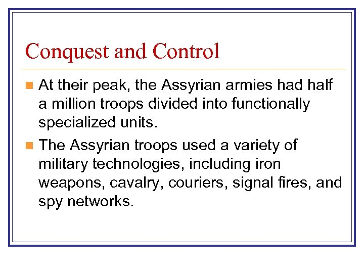 Conquest and Control At their peak, the Assyrian armies had half a million troops