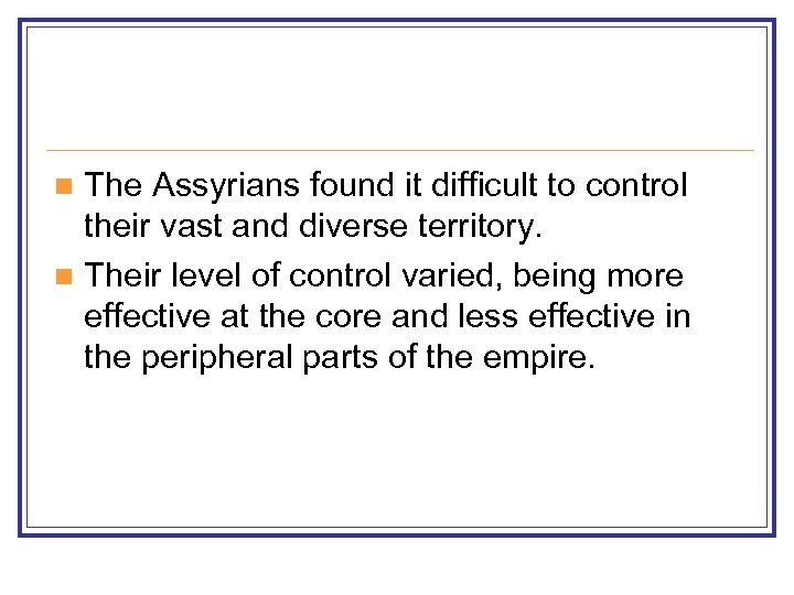 The Assyrians found it difficult to control their vast and diverse territory. n Their