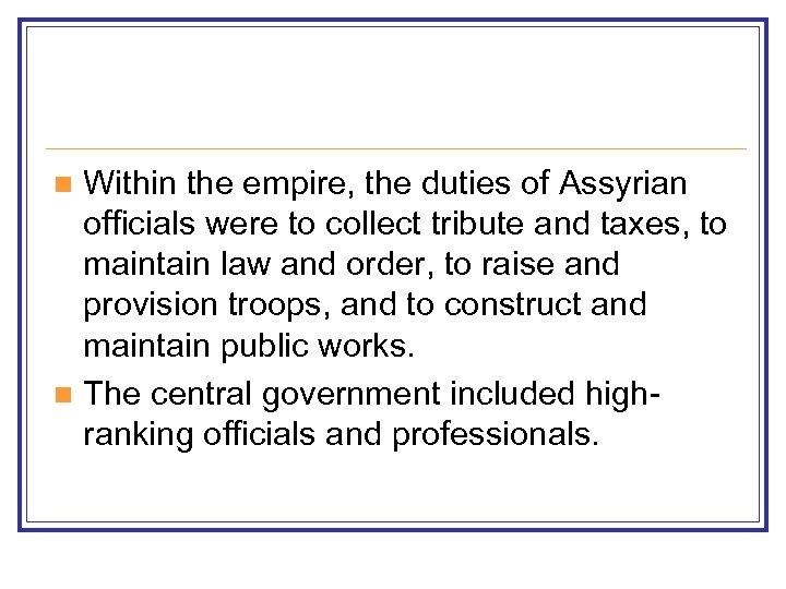 Within the empire, the duties of Assyrian officials were to collect tribute and taxes,