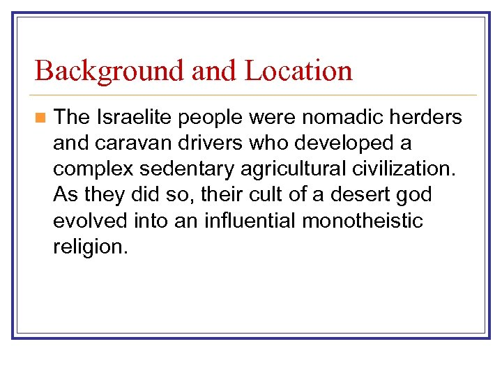Background and Location n The Israelite people were nomadic herders and caravan drivers who