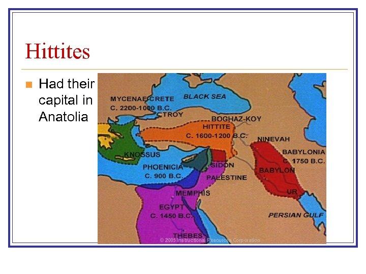 Hittites n Had their capital in Anatolia