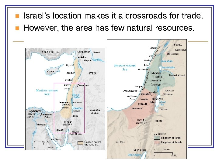 n n Israel's location makes it a crossroads for trade. However, the area has