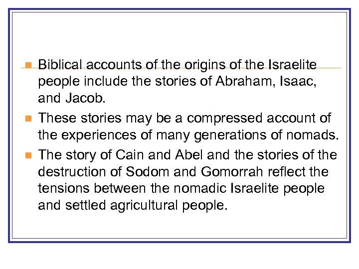 n n n Biblical accounts of the origins of the Israelite people include the