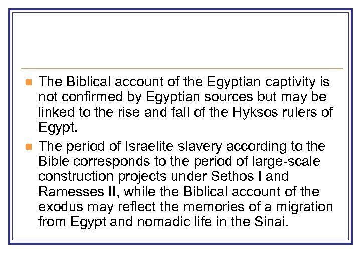 n n The Biblical account of the Egyptian captivity is not confirmed by Egyptian