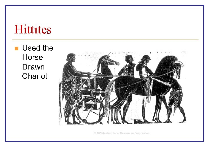 Hittites n Used the Horse Drawn Chariot