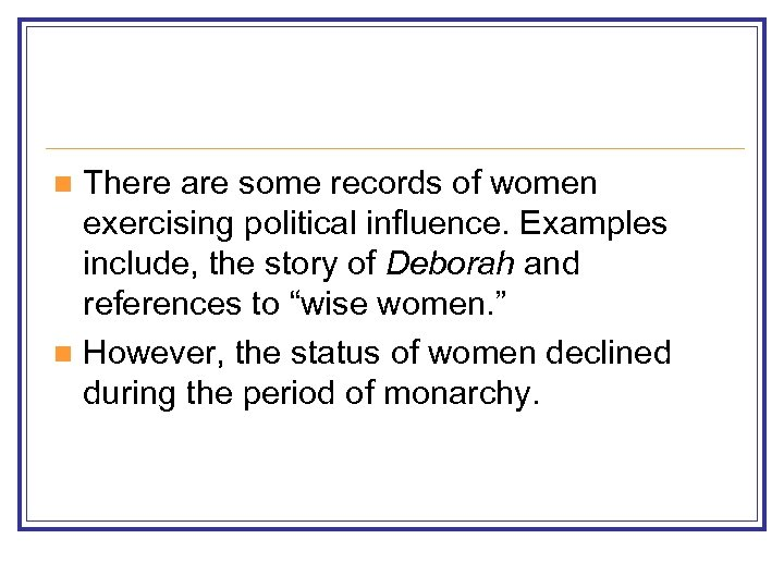 There are some records of women exercising political influence. Examples include, the story of