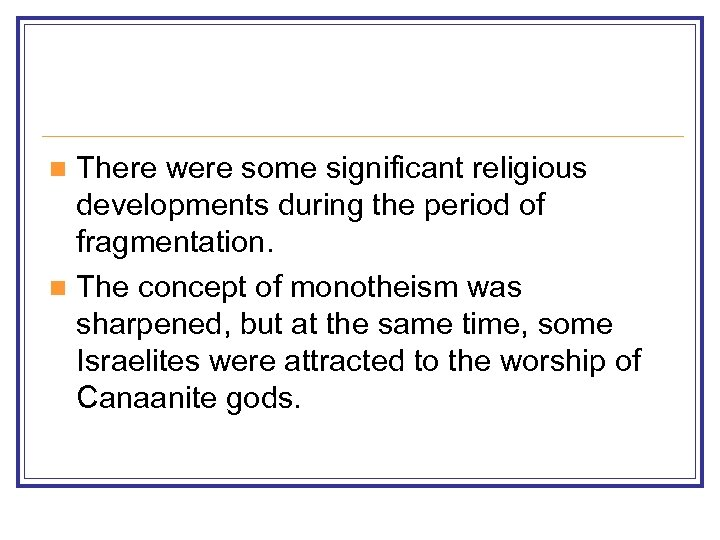 There were some significant religious developments during the period of fragmentation. n The concept