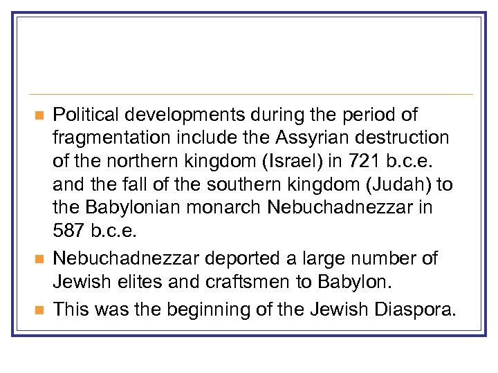 n n n Political developments during the period of fragmentation include the Assyrian destruction