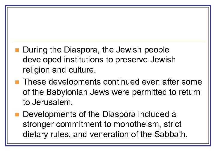 n n n During the Diaspora, the Jewish people developed institutions to preserve Jewish