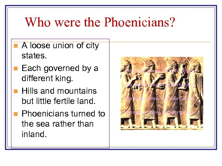 Who were the Phoenicians? n n A loose union of city states. Each governed
