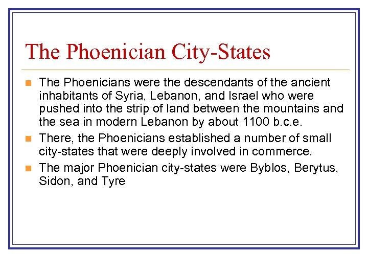 The Phoenician City-States n n n The Phoenicians were the descendants of the ancient