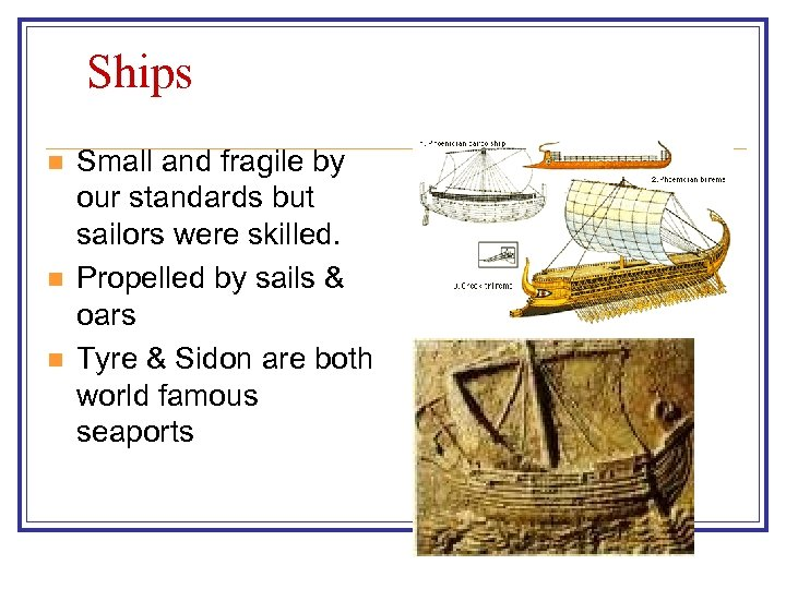 Ships n n n Small and fragile by our standards but sailors were skilled.
