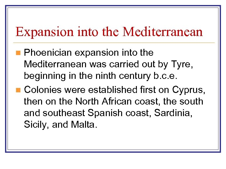 Expansion into the Mediterranean Phoenician expansion into the Mediterranean was carried out by Tyre,