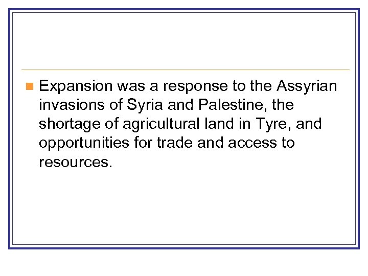 n Expansion was a response to the Assyrian invasions of Syria and Palestine, the