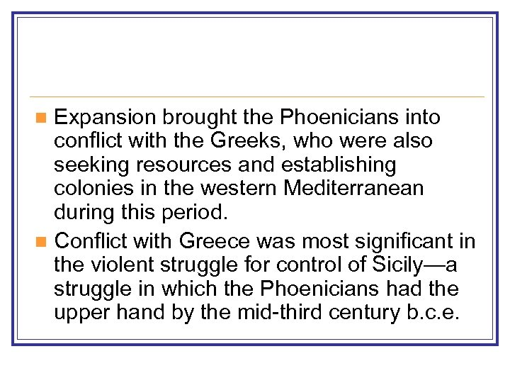 Expansion brought the Phoenicians into conflict with the Greeks, who were also seeking resources