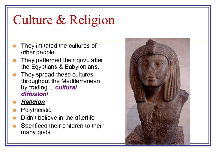Culture & Religion n n n They imitated the cultures of other people. They
