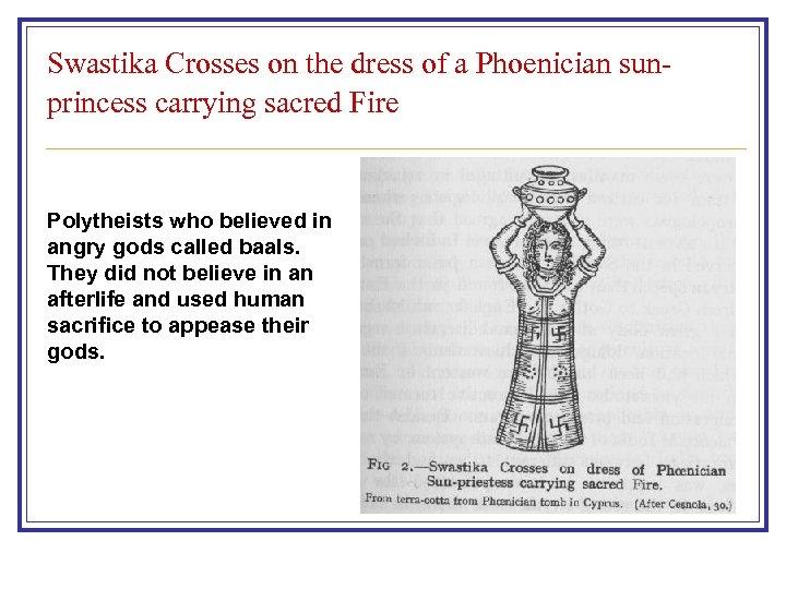 Swastika Crosses on the dress of a Phoenician sunprincess carrying sacred Fire Polytheists who