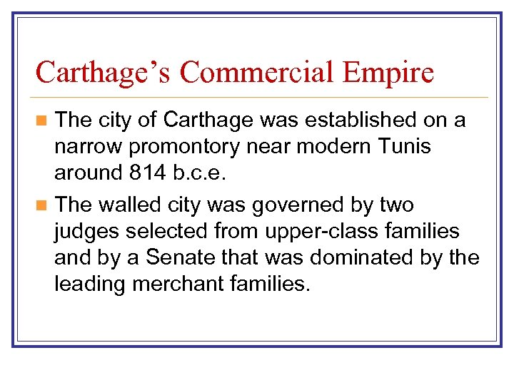 Carthage's Commercial Empire The city of Carthage was established on a narrow promontory near
