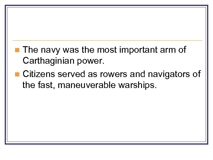 The navy was the most important arm of Carthaginian power. n Citizens served as