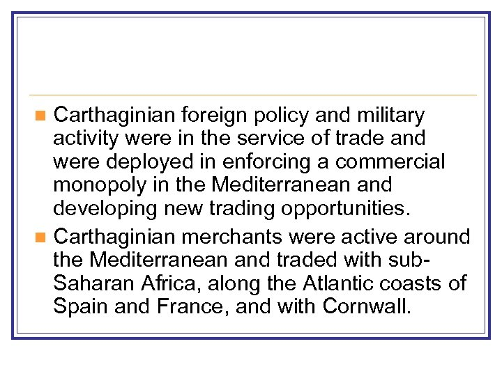 Carthaginian foreign policy and military activity were in the service of trade and were