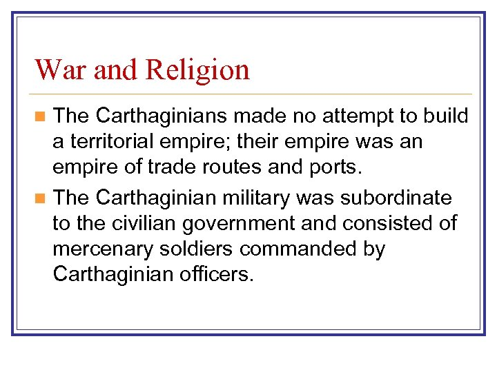War and Religion The Carthaginians made no attempt to build a territorial empire; their