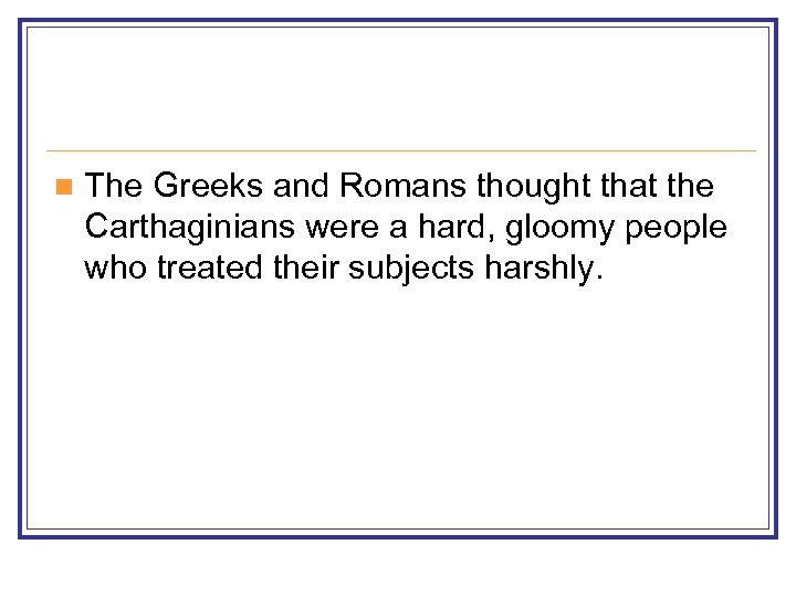 n The Greeks and Romans thought that the Carthaginians were a hard, gloomy people