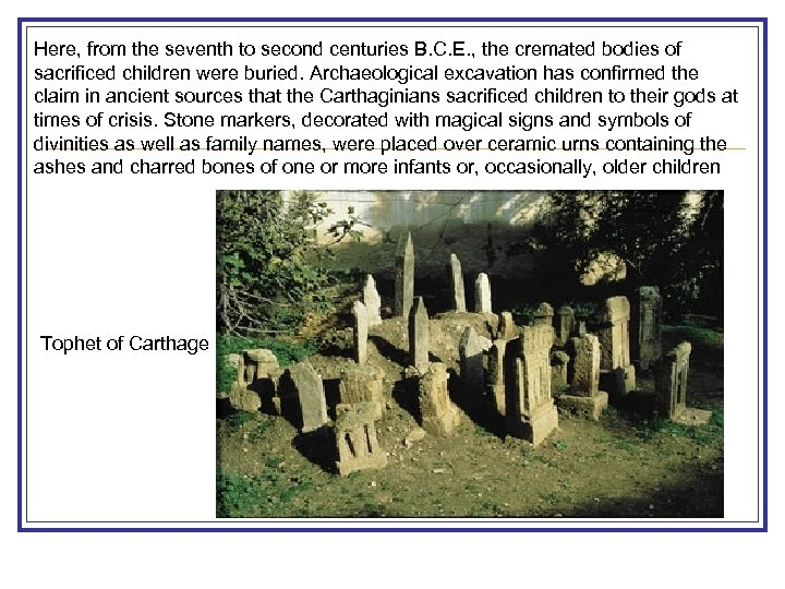 Here, from the seventh to second centuries B. C. E. , the cremated bodies