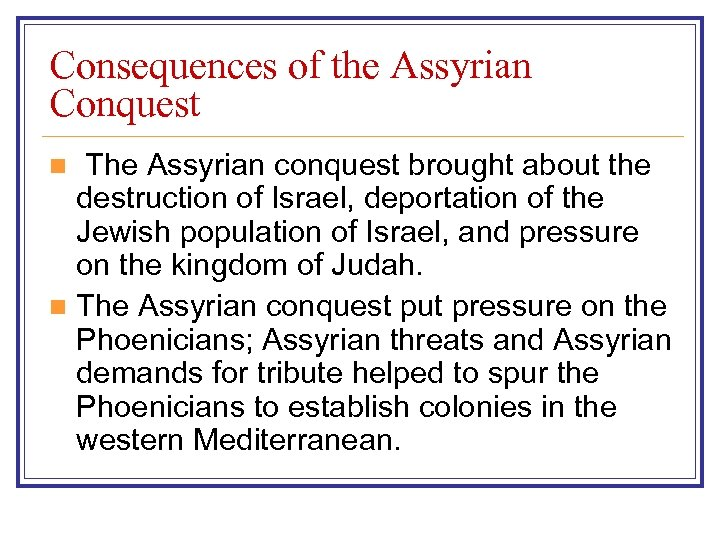Consequences of the Assyrian Conquest The Assyrian conquest brought about the destruction of Israel,