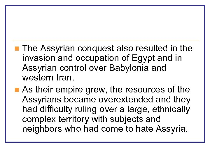 The Assyrian conquest also resulted in the invasion and occupation of Egypt and in