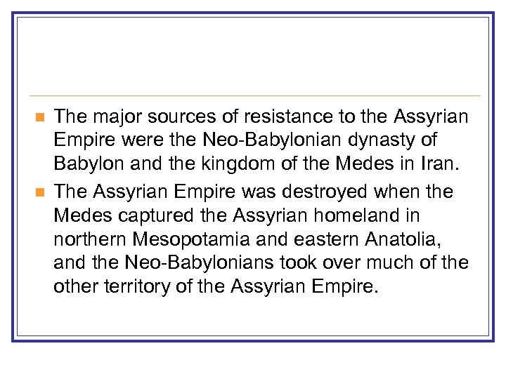 n n The major sources of resistance to the Assyrian Empire were the Neo-Babylonian