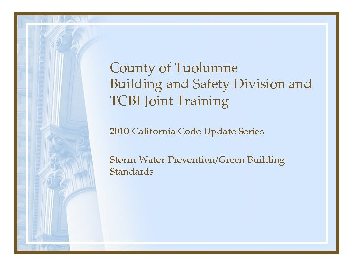 County of Tuolumne Building and Safety Division and TCBI Joint Training 2010 California Code