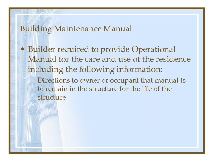 Building Maintenance Manual • Builder required to provide Operational Manual for the care and
