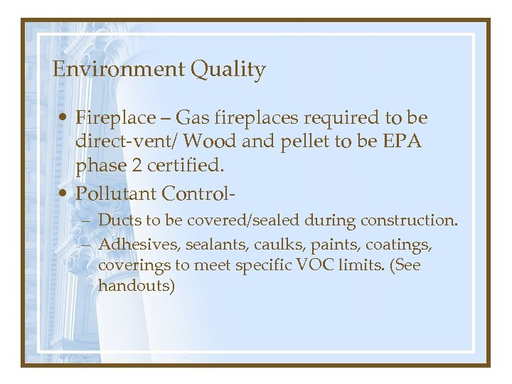 Environment Quality • Fireplace – Gas fireplaces required to be direct-vent/ Wood and pellet