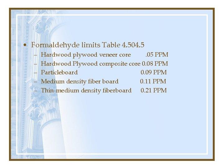• Formaldehyde limits Table 4. 504. 5 – – – Hardwood plywood veneer