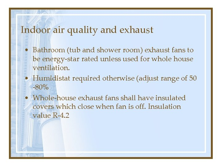 Indoor air quality and exhaust • Bathroom (tub and shower room) exhaust fans to